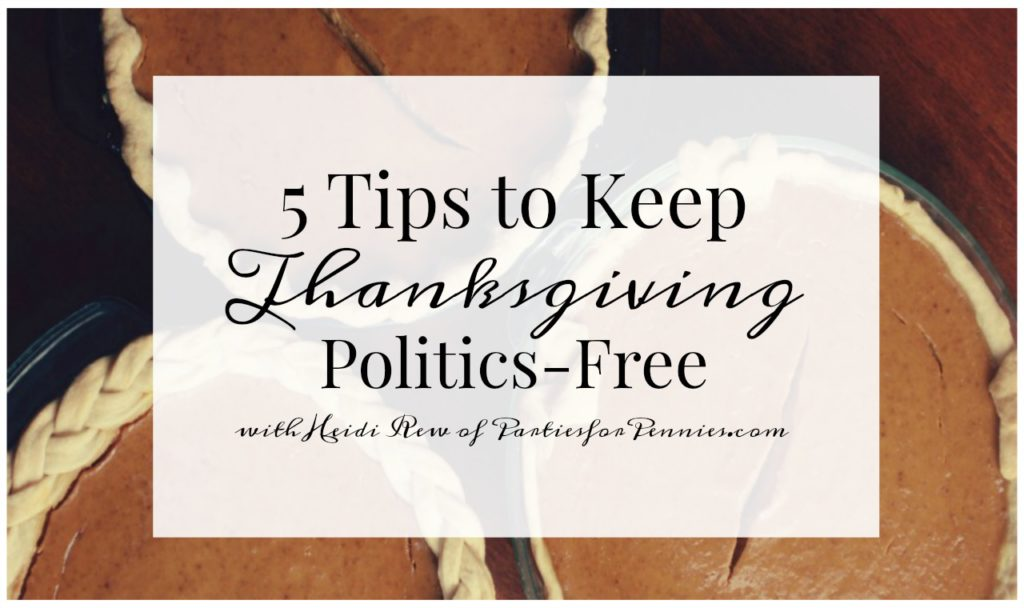 5 Tips to Keep Thanksgiving Politics Free by PartiesforPennies.com | Hosting, Hostess, Tips, Entertaining, Conversation Starters, Conversation Ideas, Thanksgiving Survival