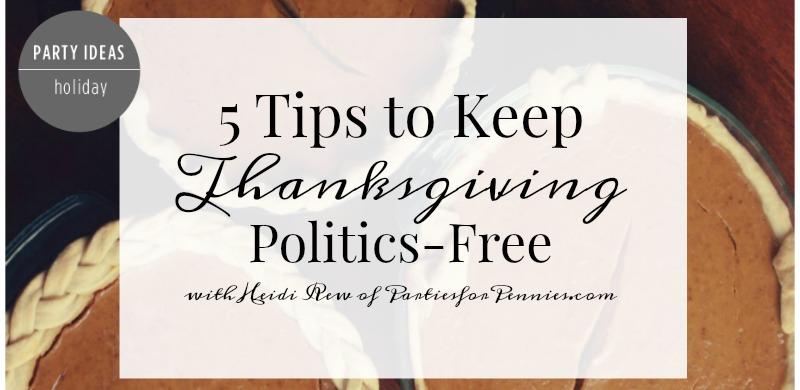 5 Tips to Keep Thanksgiving Politics Free by PartiesforPennies.com | Hosting, Hostess, Tips, Entertaining, Conversation Starters, Conversation Ideas, Thanksgiving Survival
