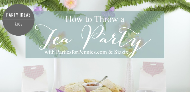 How to Throw a Tea Party with Sizzix
